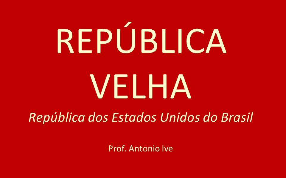 REPÚBLICA VELHA República dos Estados Unidos do Brasil Prof
