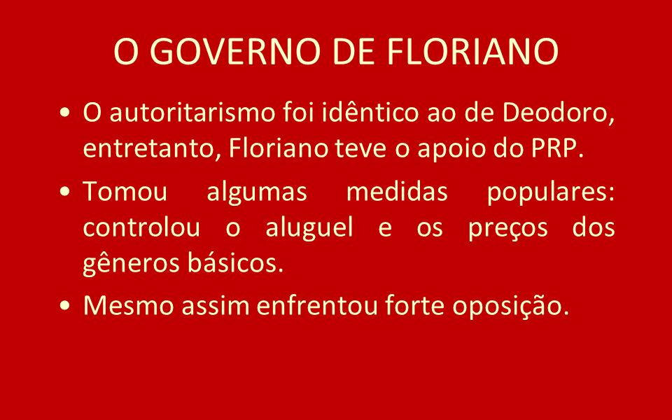 O GOVERNO DE FLORIANOO autoritarismo foi idêntico ao de Deodoro, entretanto, Floriano teve o apoio do PRP.