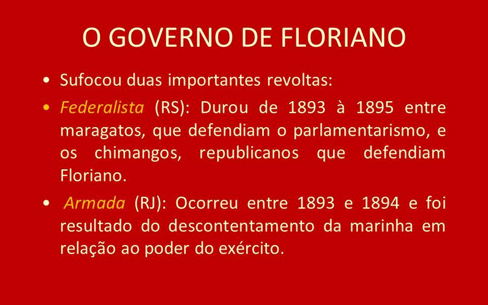 O GOVERNO DE FLORIANO Sufocou duas importantes revoltas: