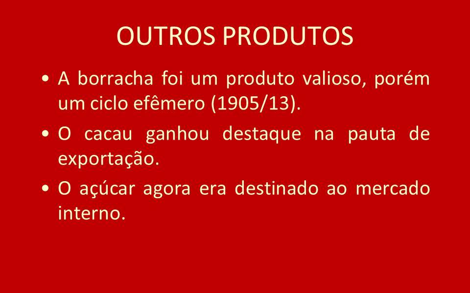 OUTROS PRODUTOSA borracha foi um produto valioso, porém um ciclo efêmero (1905/13). O cacau ganhou destaque na pauta de exportação.
