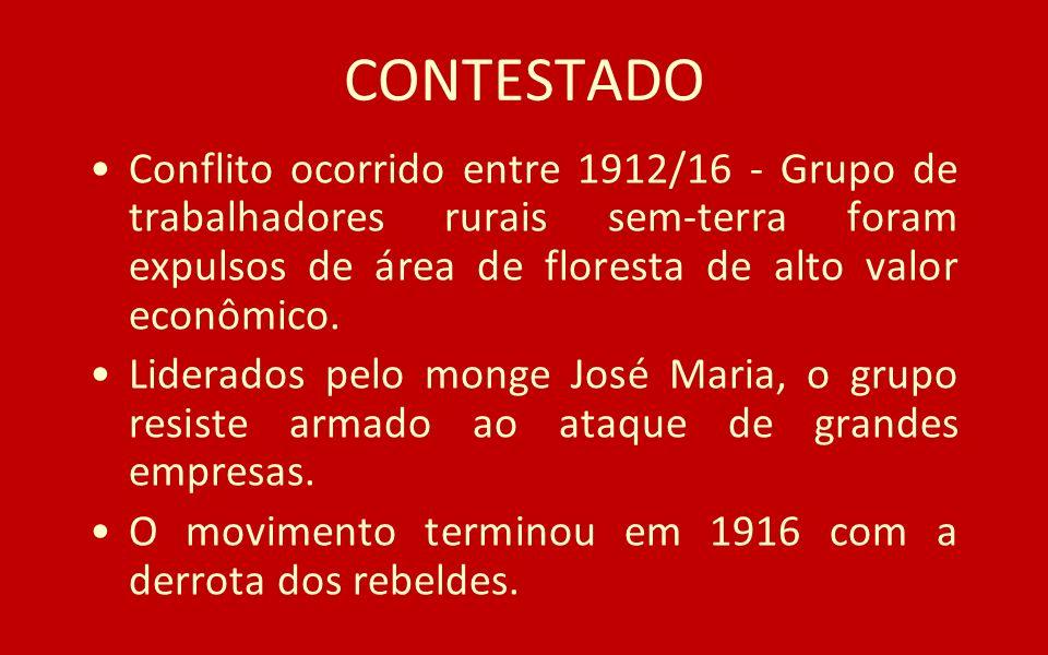 CONTESTADOConflito ocorrido entre 1912/16 - Grupo de trabalhadores rurais sem-terra foram expulsos de área de floresta de alto valor econômico.