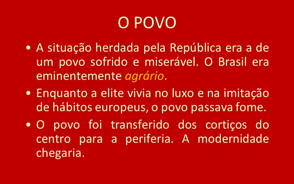 O POVOA situação herdada pela República era a de um povo sofrido e miserável. O Brasil era eminentemente agrário.