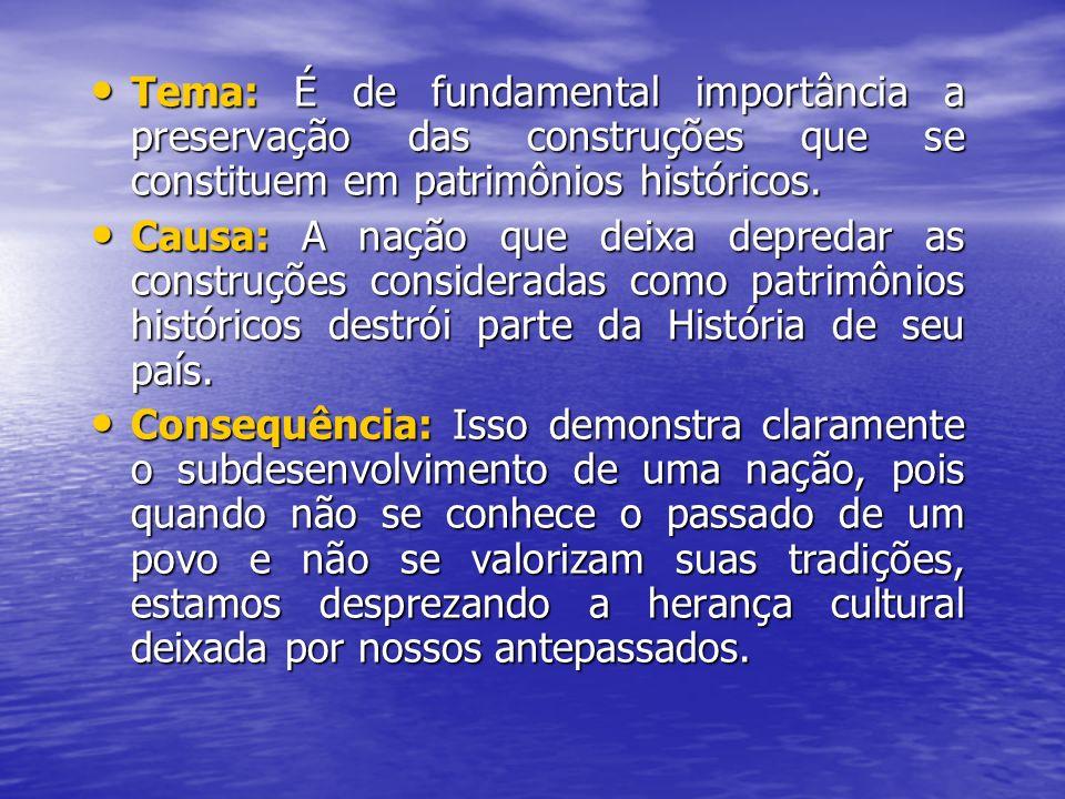Tema: É de fundamental importância a preservação das construções que se constituem em patrimônios históricos.
