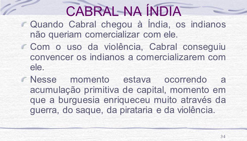 CABRAL NA ÍNDIA Quando Cabral chegou à Índia, os indianos não queriam comercializar com ele.