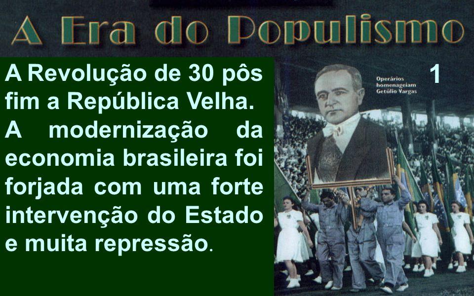1 A Revolução de 30 pôs fim a República Velha.