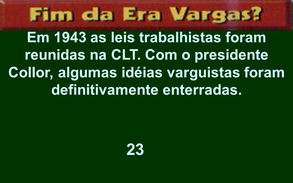 Em 1943 as leis trabalhistas foram reunidas na CLT