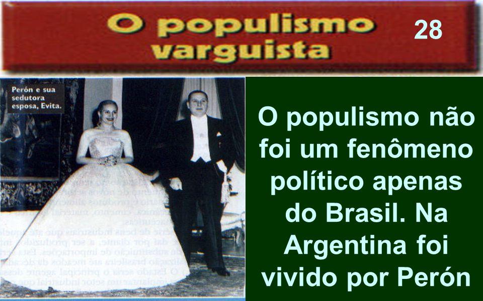 28 O populismo não foi um fenômeno político apenas do Brasil. Na Argentina foi vivido por Perón