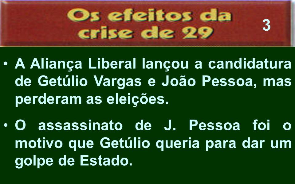 3 A Aliança Liberal lançou a candidatura de Getúlio Vargas e João Pessoa, mas perderam as eleições.