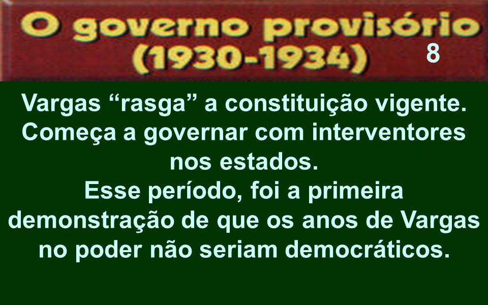 8 Vargas rasga a constituição vigente.