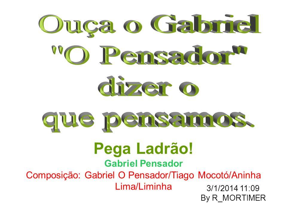Composição: Gabriel O Pensador/Tiago Mocotó/Aninha Lima/Liminha