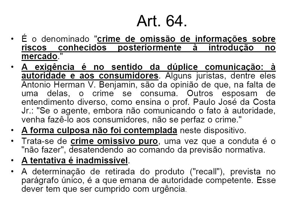 Art. 64. É o denominado crime de omissão de informações sobre riscos conhecidos posteriormente à introdução no mercado.