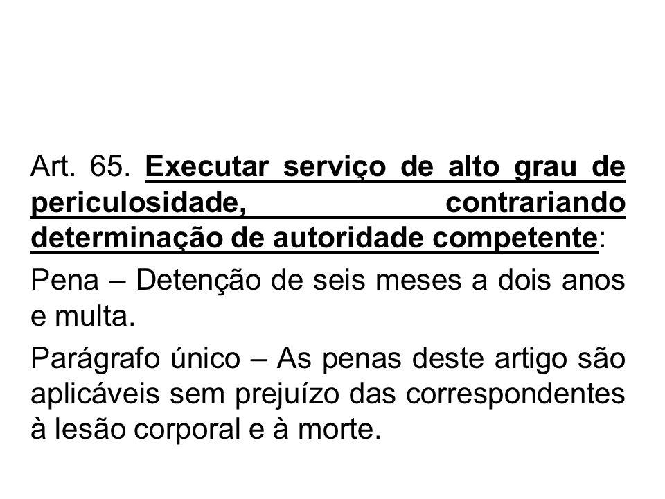 Art. 65. Executar serviço de alto grau de periculosidade, contrariando determinação de autoridade competente: