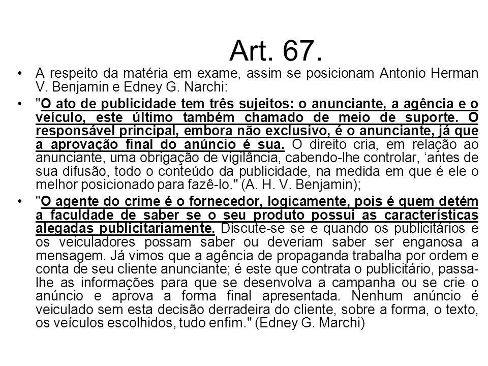 Art. 67. A respeito da matéria em exame, assim se posicionam Antonio Herman V. Benjamin e Edney G. Narchi: