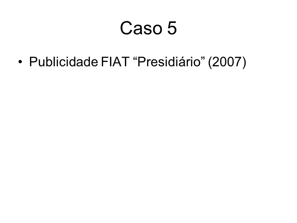 Caso 5 Publicidade FIAT Presidiário (2007)