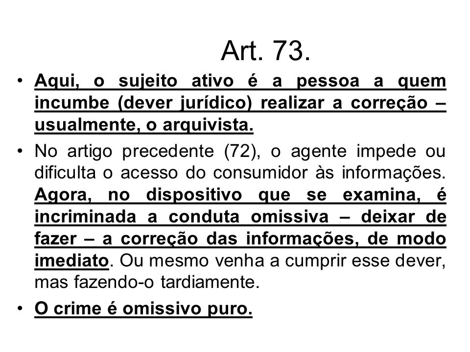 Art. 73. Aqui, o sujeito ativo é a pessoa a quem incumbe (dever jurídico) realizar a correção – usualmente, o arquivista.