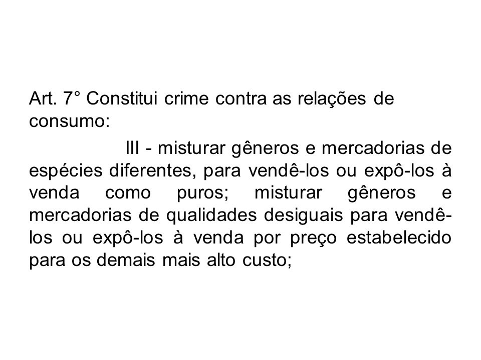 Art. 7° Constitui crime contra as relações de consumo: