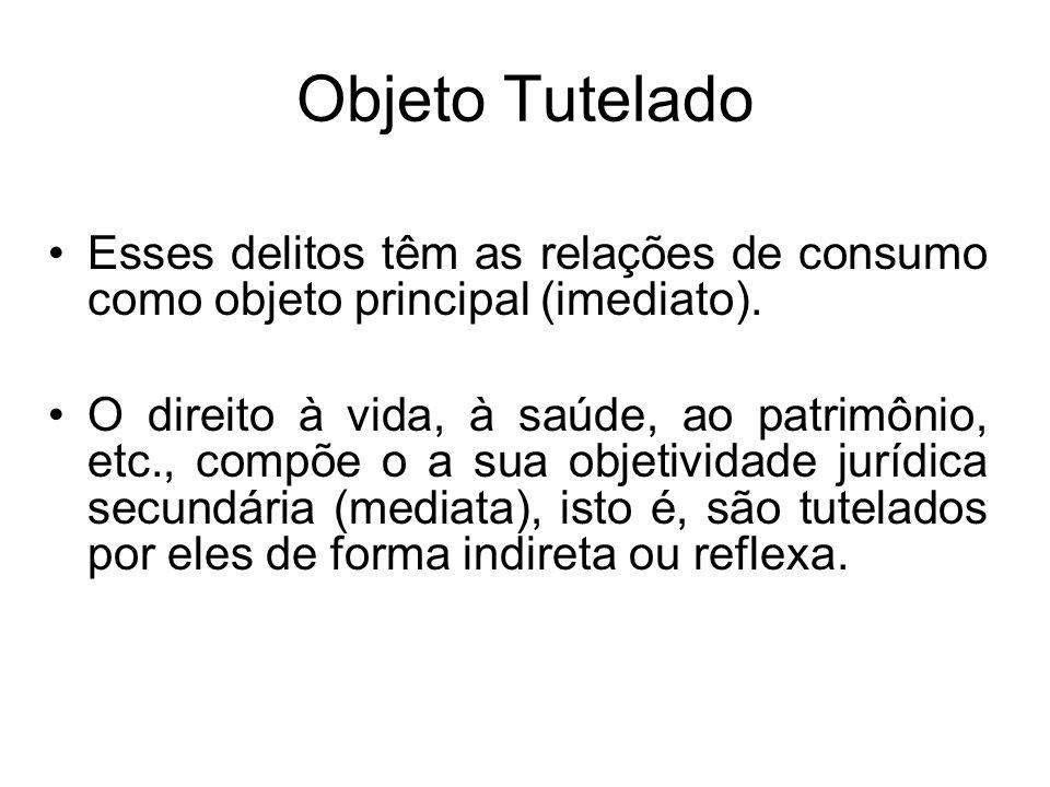 Objeto TuteladoEsses delitos têm as relações de consumo como objeto principal (imediato).