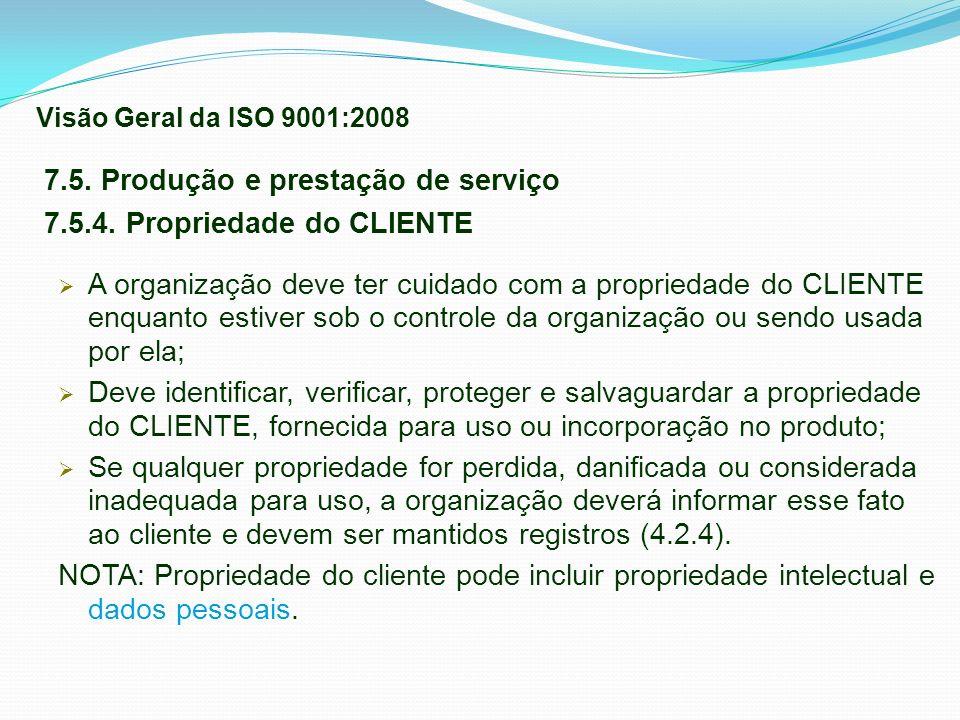 7.5. Produção e prestação de serviço 7.5.4. Propriedade do CLIENTE