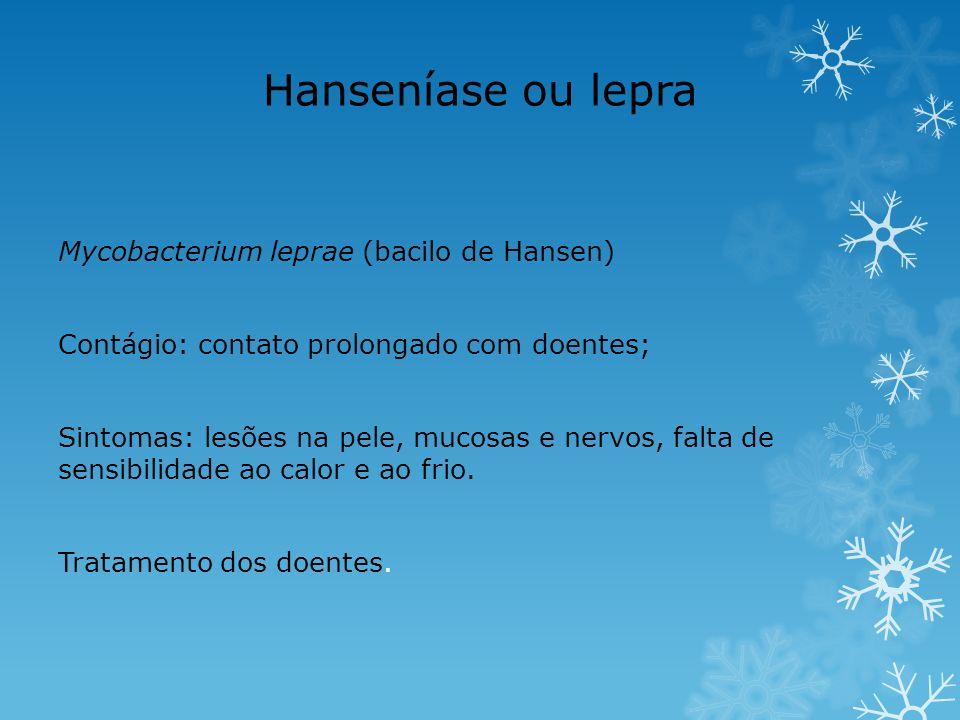 Hanseníase ou lepra Mycobacterium leprae (bacilo de Hansen)