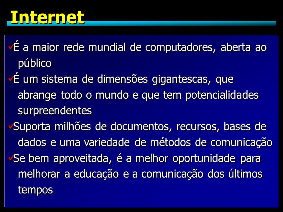 Internet É a maior rede mundial de computadores, aberta ao público