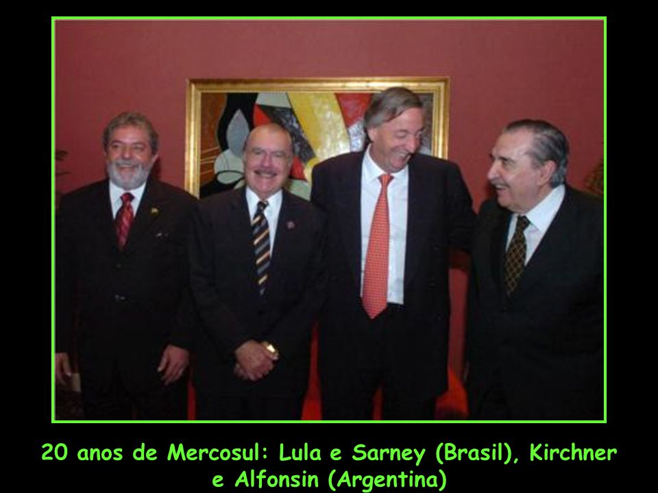 20 anos de Mercosul: Lula e Sarney (Brasil), Kirchner e Alfonsin (Argentina)
