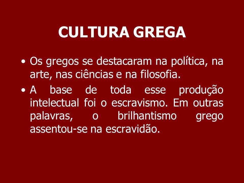 CULTURA GREGA Os gregos se destacaram na política, na arte, nas ciências e na filosofia.