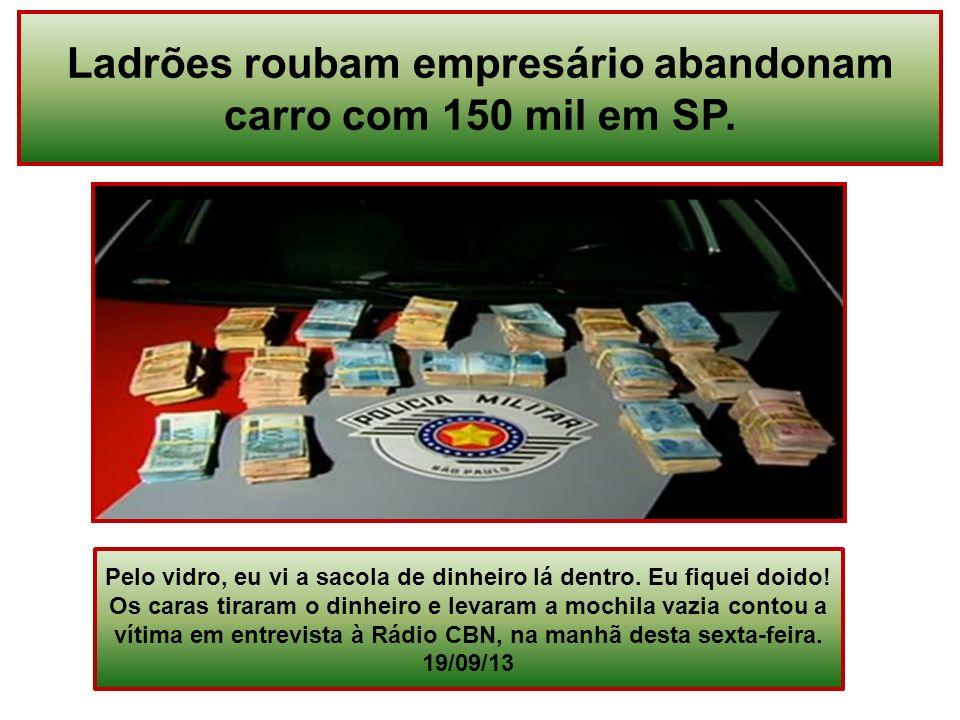 Ladrões roubam empresário abandonam carro com 150 mil em SP.