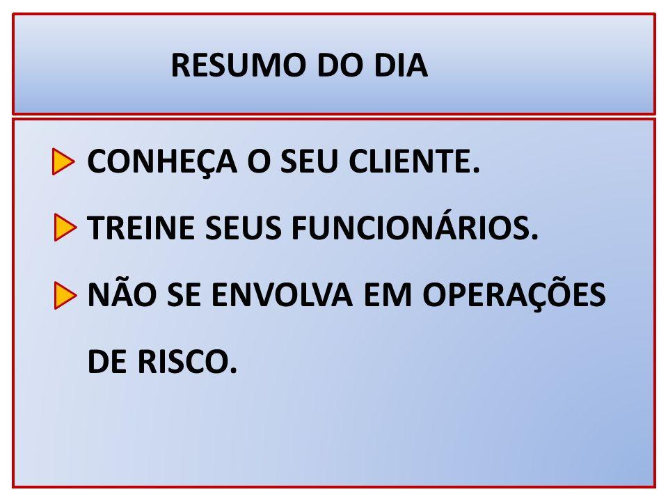 RESUMO DO DIA CONHEÇA O SEU CLIENTE. TREINE SEUS FUNCIONÁRIOS.