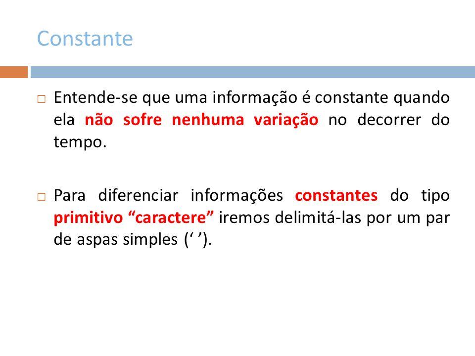 Constante Entende-se que uma informação é constante quando ela não sofre nenhuma variação no decorrer do tempo.