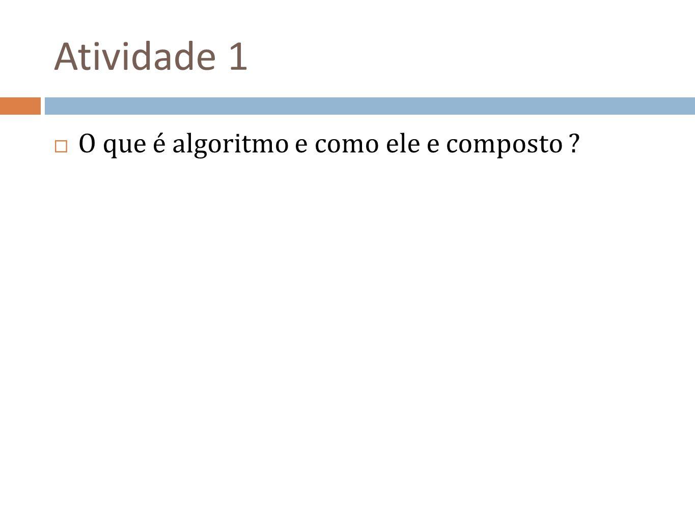 Atividade 1 O que é algoritmo e como ele e composto