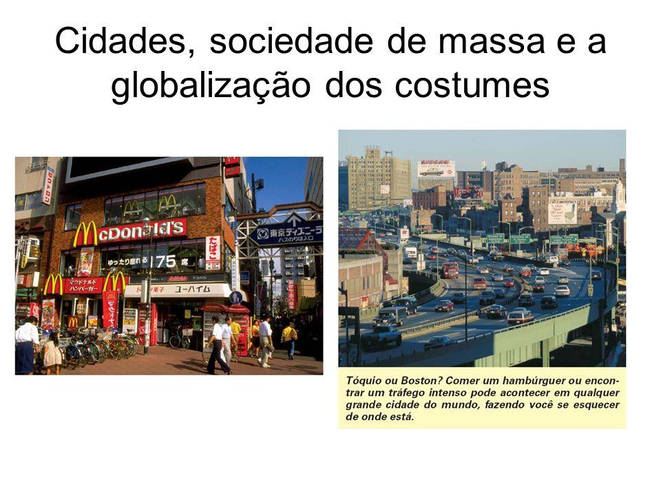 Cidades, sociedade de massa e a globalização dos costumes