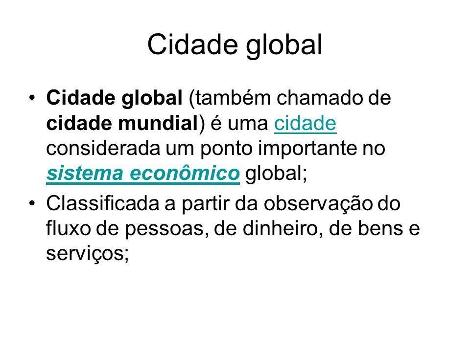 Cidade global Cidade global (também chamado de cidade mundial) é uma cidade considerada um ponto importante no sistema econômico global;