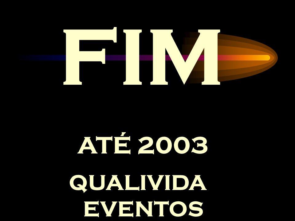 FIM ATÉ 2003 QUALIVIDA EVENTOS