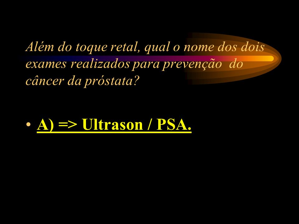 Além do toque retal, qual o nome dos dois exames realizados para prevenção do câncer da próstata