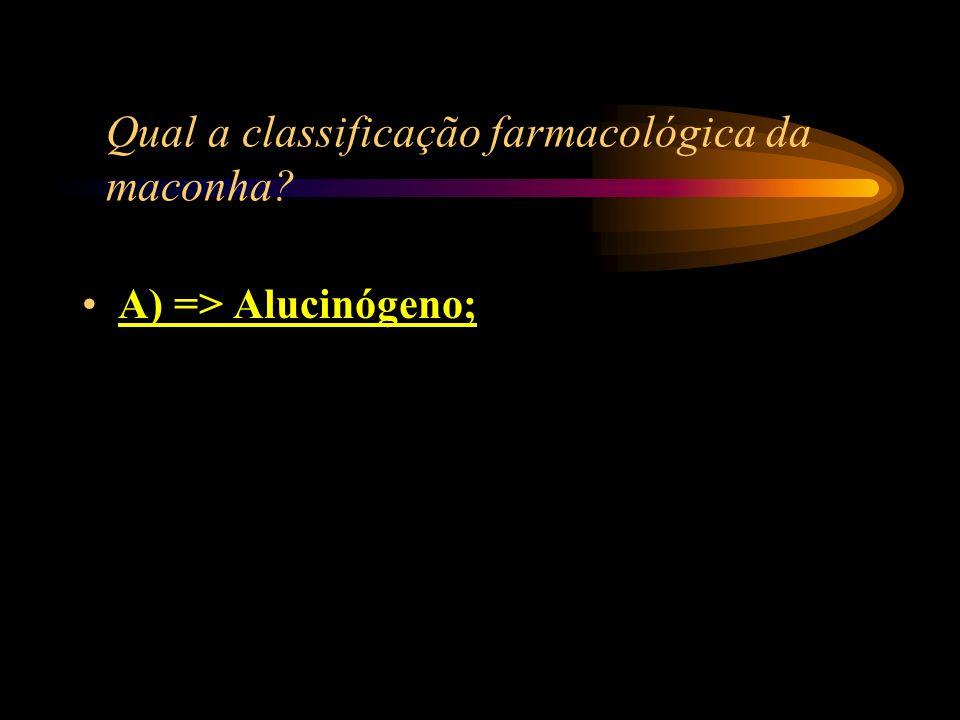 Qual a classificação farmacológica da maconha