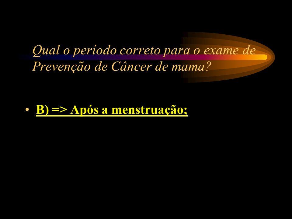 Qual o período correto para o exame de Prevenção de Câncer de mama