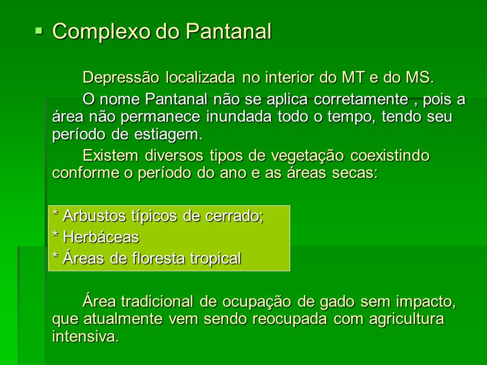 Complexo do Pantanal Depressão localizada no interior do MT e do MS.