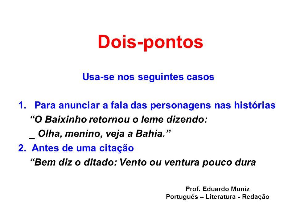 Usa-se nos seguintes casos Português – Literatura - Redação