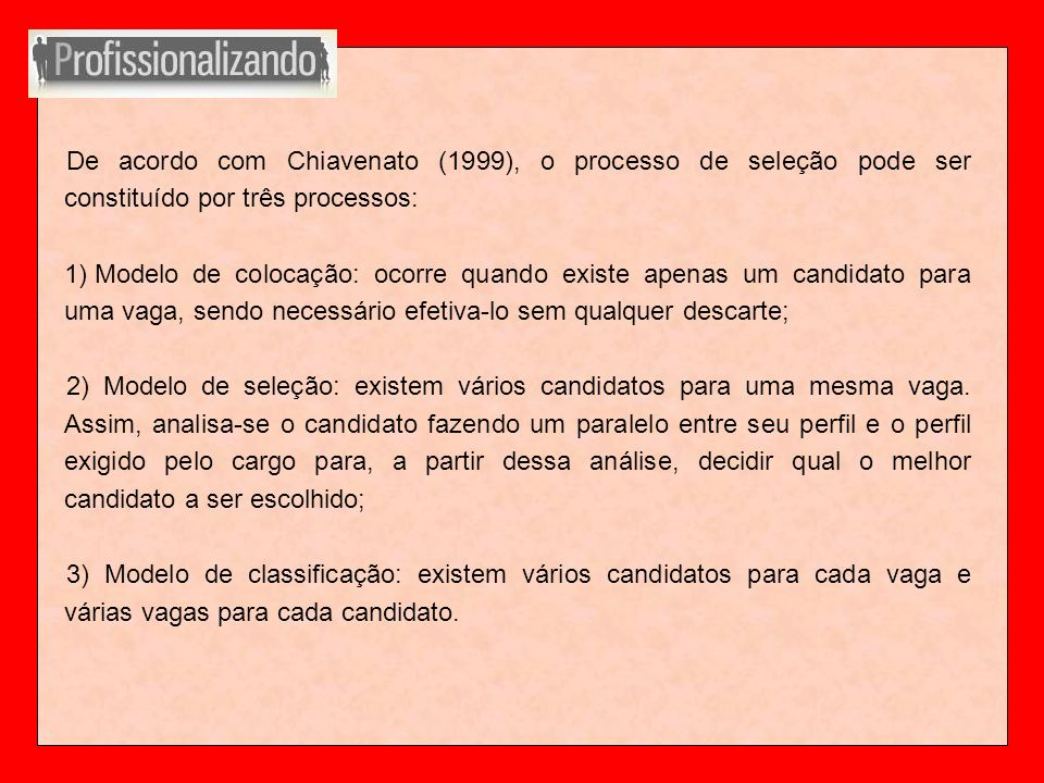 De acordo com Chiavenato (1999), o processo de seleção pode ser constituído por três processos: