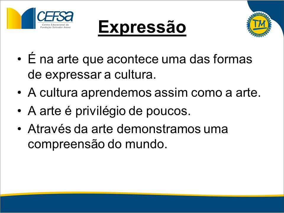 Expressão É na arte que acontece uma das formas de expressar a cultura. A cultura aprendemos assim como a arte.