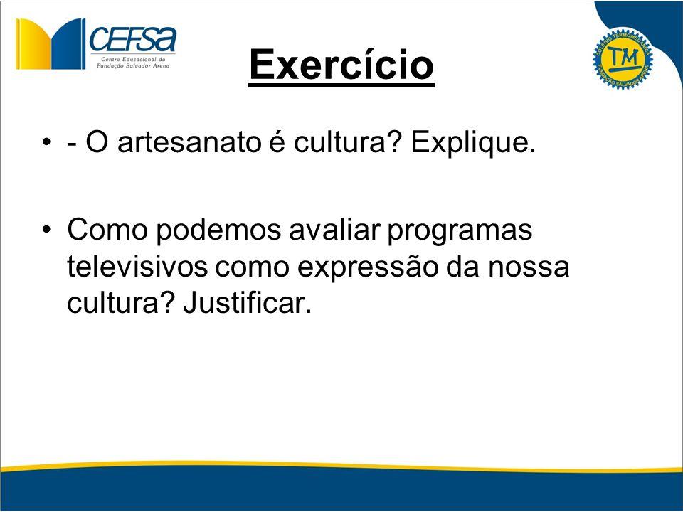 Exercício - O artesanato é cultura Explique.