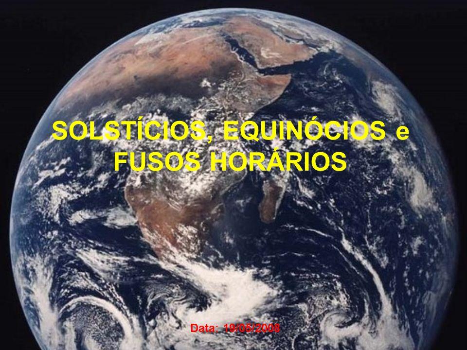 SOLSTÍCIOS, EQUINÓCIOS e FUSOS HORÁRIOS