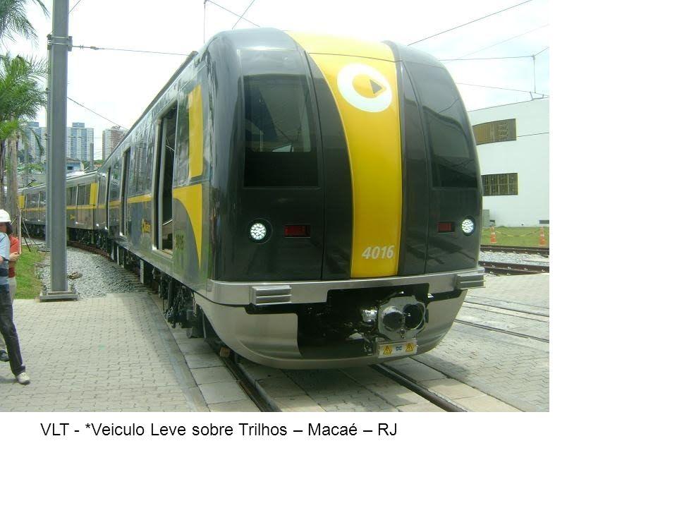VLT - *Veiculo Leve sobre Trilhos – Macaé – RJ