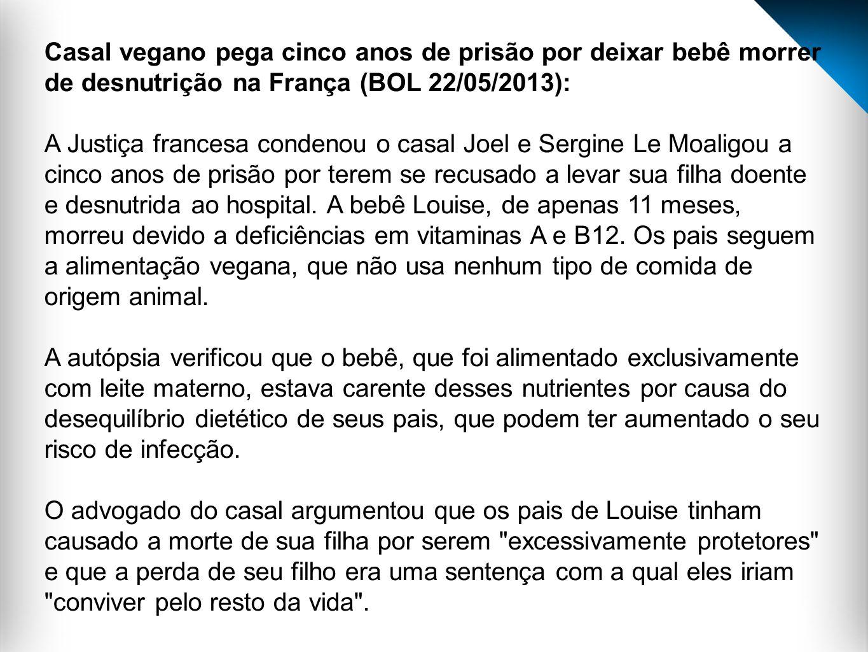 Casal vegano pega cinco anos de prisão por deixar bebê morrer de desnutrição na França (BOL 22/05/2013):