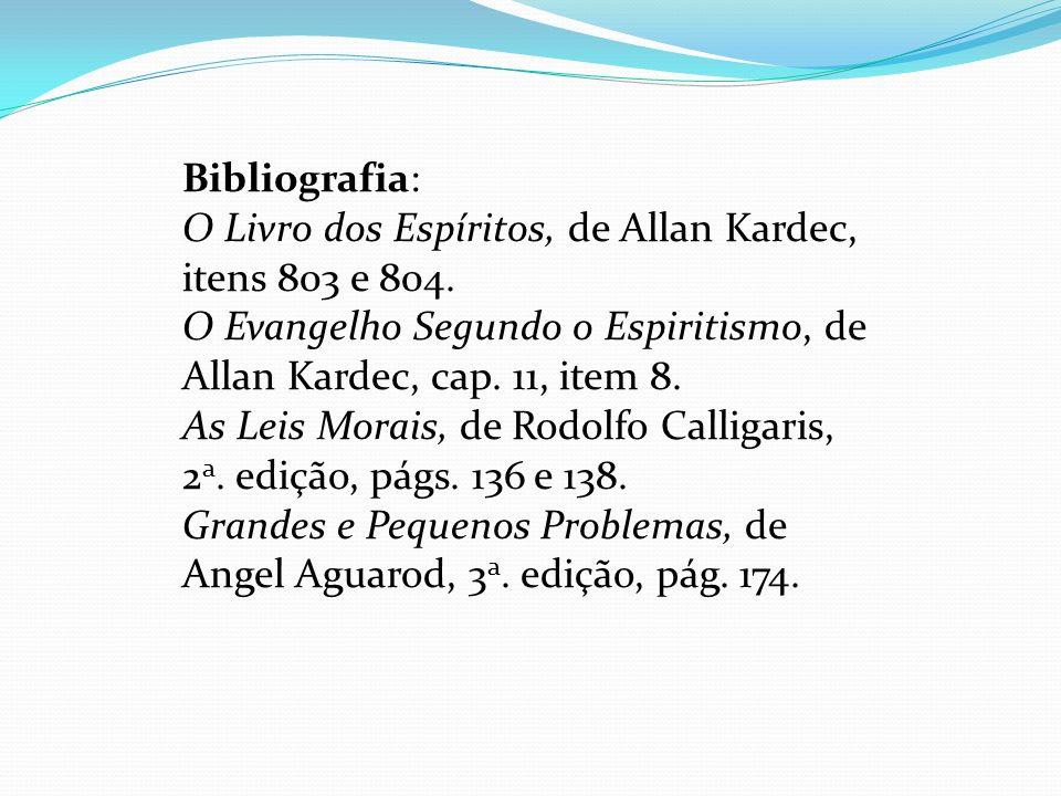 Bibliografia: O Livro dos Espíritos, de Allan Kardec, itens 803 e 804. O Evangelho Segundo o Espiritismo, de Allan Kardec, cap. 11, item 8.