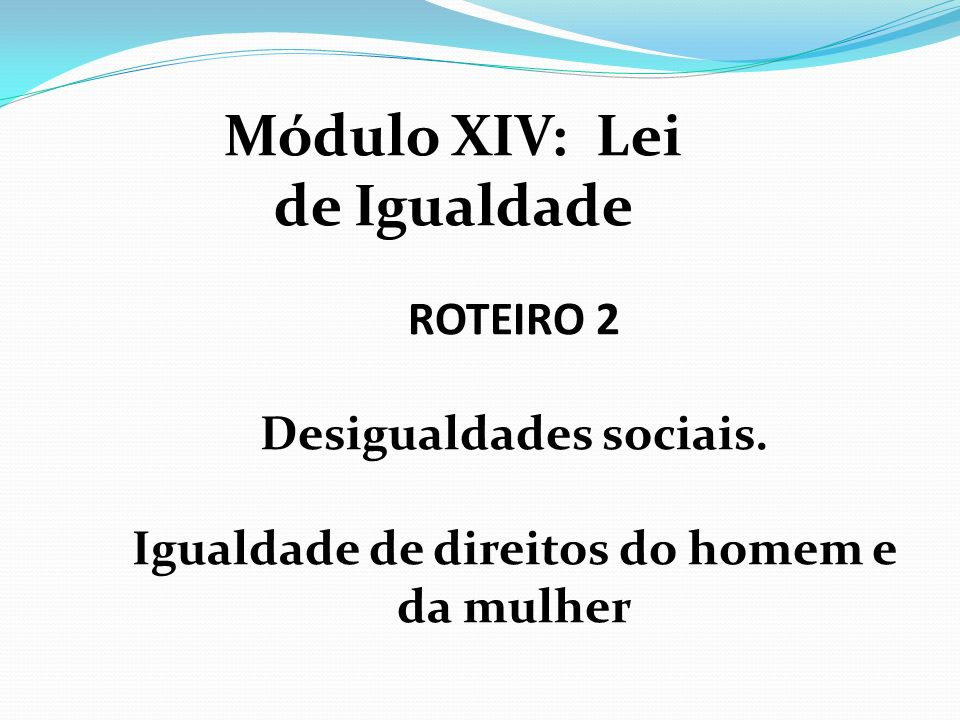 Módulo XIV: Lei de Igualdade