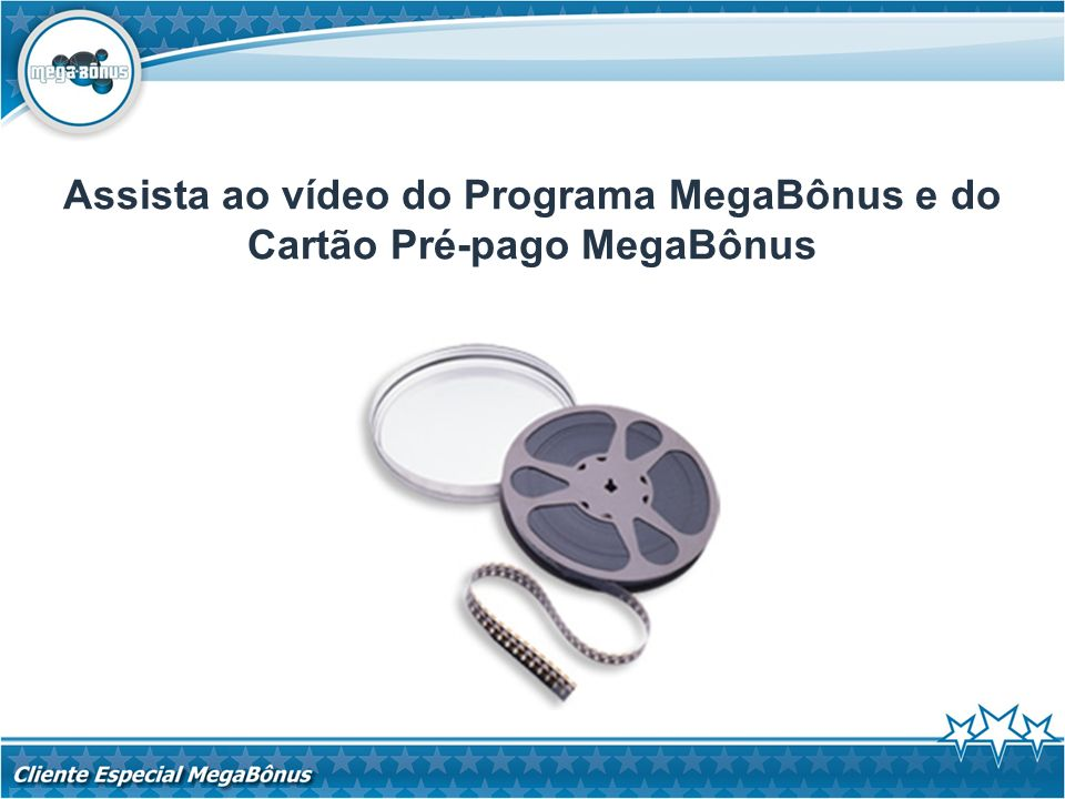 Assista ao vídeo do Programa MegaBônus e do Cartão Pré-pago MegaBônus