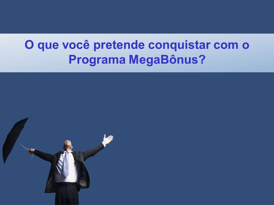 O que você pretende conquistar com o Programa MegaBônus