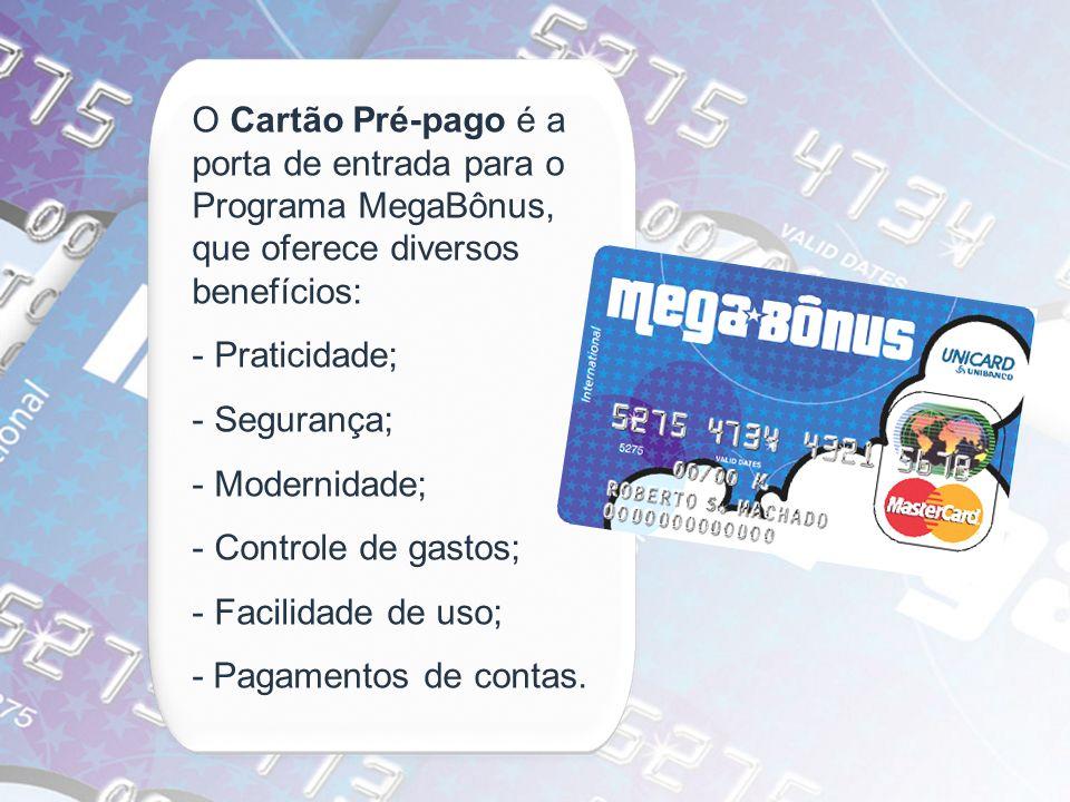 O Cartão Pré-pago é a porta de entrada para o Programa MegaBônus, que oferece diversos benefícios:
