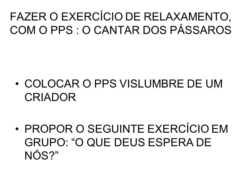 FAZER O EXERCÍCIO DE RELAXAMENTO, COM O PPS : O CANTAR DOS PÁSSAROS